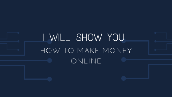 i will show you how to make money online