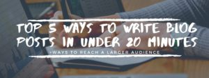 how to write a blog post in under 20 minutes top five ways revealed