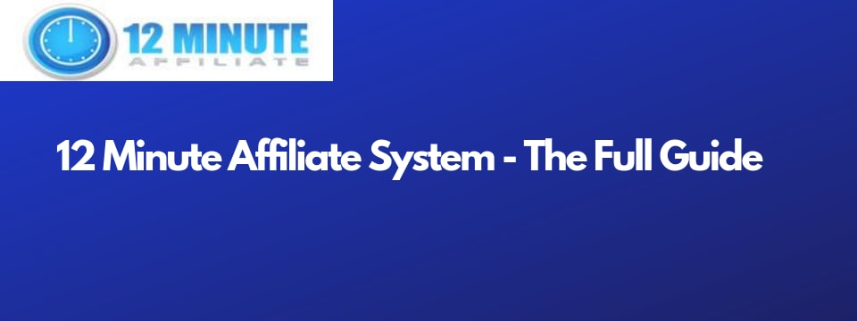 12 minute affiliate system full guide