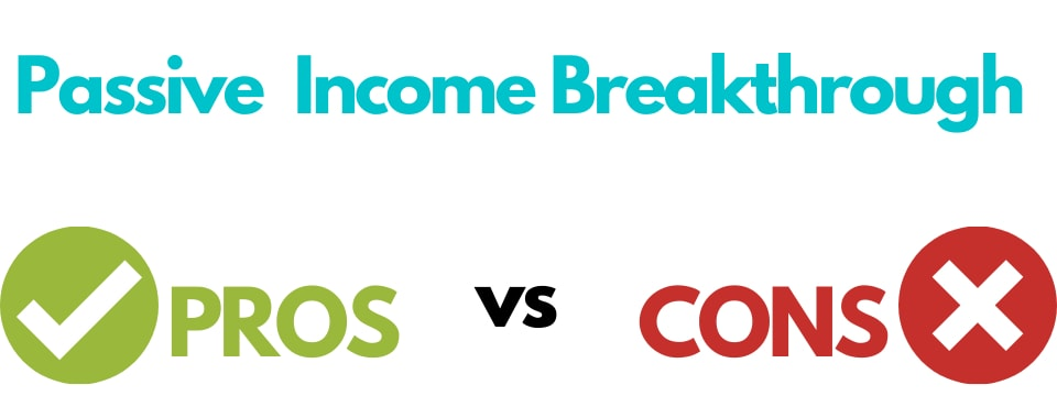passive income breakthrough pros and cons