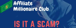 is affiliate millionaire club a scam