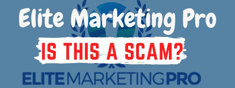 is elite marketing pro a scam