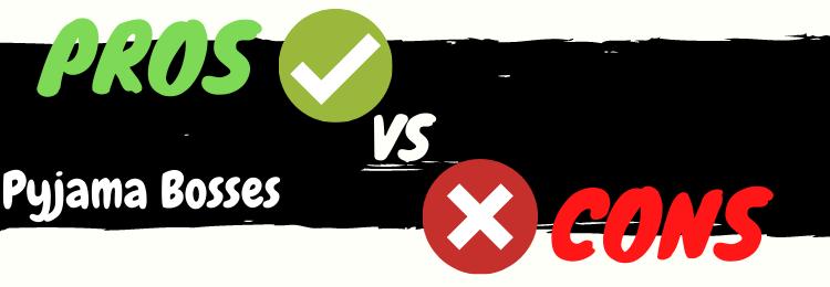 pyjama bosses review pros vs cons