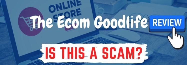 the ecom goodlife Review